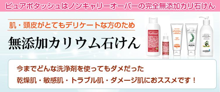 ピュアポタッシュは ノンキャリーオーバーの完全無添加カリ石けん。肌・頭皮がとてもデリケートな方のための無添加カリウム石けん。 今までどんな洗浄剤を使ってもダメだった 乾燥肌・敏感肌・トラブル肌・ダメージ肌におススメいたします